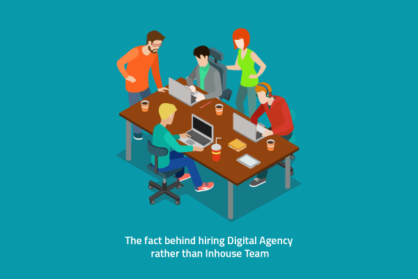 Why to hire Digital Agency not Inhouse Team
